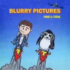 Porgy & Tuson - Blurry Pictures