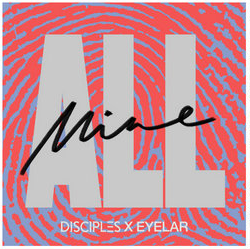 Disciples & Eyelar - All Mine